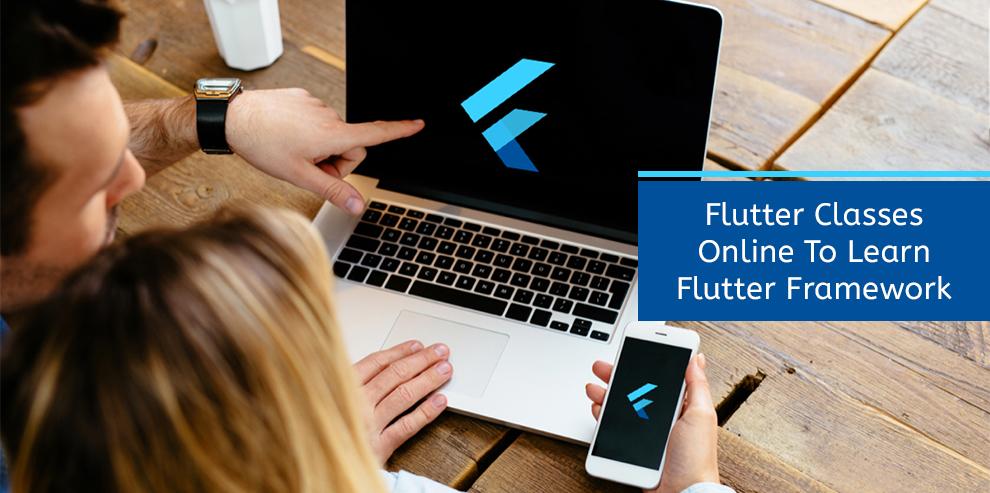 Flutter Classes Online To Learn Flutter Framework